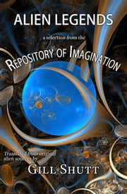 Alien Legends: A Selection from the Repository of Imagination ebook by Gill Shutt