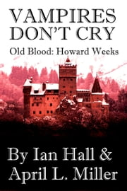 Vampires Don't Cry (Old Blood: Howard Weeks) ebook by April L. Miller