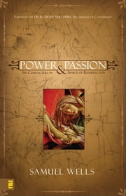 Power and Passion - Six Characters in Search of Resurrection ebook by Samuel Wells