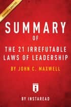 Summary of The 21 Irrefutable Laws of Leadership - by John C. Maxwell | Includes Analysis ebook by Instaread Summaries