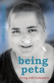 Being Peta - Living with Leukaemia ebook by Peta Margetts,Leonie Margetts