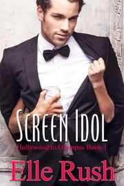 Screen Idol: Hollywood to Olympus Book 1 ebook by Elle Rush