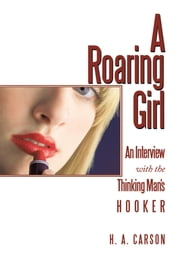 A Roaring Girl - An Interview with the Thinking Man's Hooker ebook by H. A. Carson