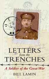 Letters from the Trenches: A Soldier of the Great War ebook by Bill Lamin