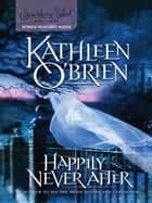 Happily Never After ebook by Kathleen O'Brien