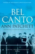 Bel Canto: The best selling Winner of the Women's Prize for Fiction and author of The Dutch House ebook by Ann Patchett
