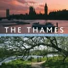 The Thames - A Photographic Journey From Source to Sea ebook by Derek Pratt
