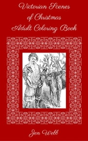 Victorian Scenes of Christmas Adult Coloring Book ebook by Jen Webb