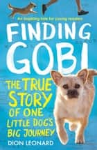 Finding Gobi (Younger Readers edition): The true story of one little dog's big journey ebook by Dion Leonard
