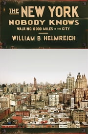 The New York Nobody Knows - Walking 6,000 Miles in the City ebook by William B. Helmreich