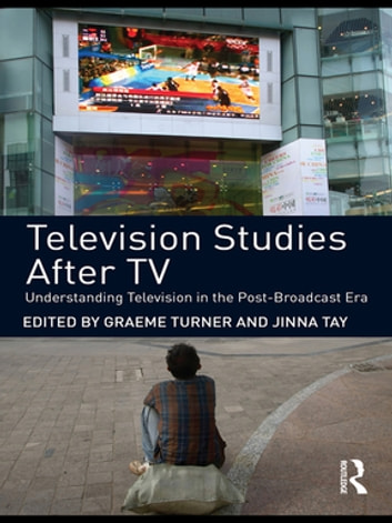 Television Studies After TV - Understanding Television in the Post-Broadcast Era ebook by