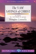 The 'I am' sayings of Christ ebook by Douglas Connelly