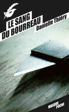 Le sang du bourreau ebook by Danielle Thiéry