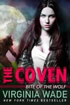 Bite of the Wolf - The Coven, #2 ebook by Virginia Wade