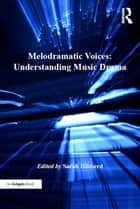 Melodramatic Voices: Understanding Music Drama ebook by Sarah Hibberd