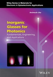 Inorganic Glasses for Photonics - Fundamentals, Engineering, and Applications ebook by Animesh A. Jha,Peter Capper,Safa Kasap,Arthur Willoughby