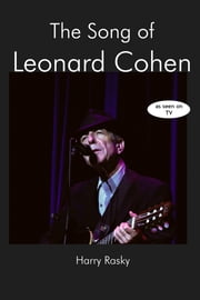 The Song of Leonard Cohen - A Portrait of a Poet, a Friendship and a Film ebook by Harry Rasky