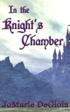 In the Knight's Chamber ebook by JoMarie DeGioia