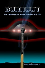 Burnout: the mystery of Space Shuttle STS-281 ebook by Stephanie Osborn