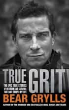 True Grit eBook by Bear Grylls