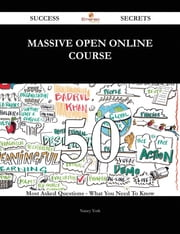 Massive Open Online Course 50 Success Secrets - 50 Most Asked Questions On Massive Open Online Course - What You Need To Know ebook by Nancy York