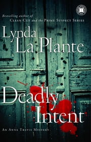Deadly Intent - An Anna Travis Mystery ebook by Lynda La Plante