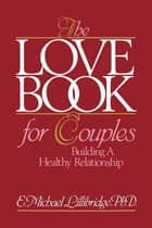 The Love Book for Couples ebook by Michael Lillibridge, Ph.D.