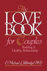 The Love Book for Couples - Building a Healthy Relationship ebook by Michael Lillibridge, Ph.D.