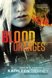 Blood Oranges ebook by Kathleen Tierney,Caitlin R. Kiernan