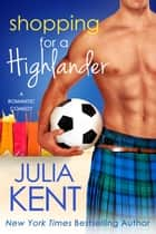 Shopping for a Highlander ebook by Julia Kent