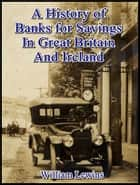 A History of Banks for Savings in Great Britain and Ireland ebook by William Lewins