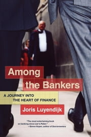 Among the Bankers - A Journey into the Heart of Finance ebook by Joris Luyendijk