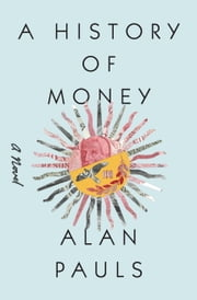 A History of Money - A Novel ebook by Alan Pauls,Ellie Robins