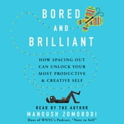 Bored and Brilliant - How Spacing Out Can Unlock Your Most Productive and Creative Self audiobook by Manoush Zomorodi