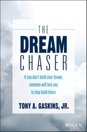 The Dream Chaser - If You Don't Build Your Dream, Someone Will Hire You to Help Build Theirs ebook by Kobo.Web.Store.Products.Fields.ContributorFieldViewModel