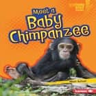 Meet a Baby Chimpanzee audiobook by Mari Schuh