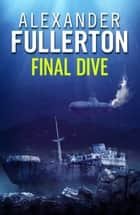 Final Dive ebook by Alexander Fullerton