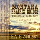 Montana Prairie Brides Trilogy - 3 Book Bundle Box Set: A Clean Historical Mail Order Husband series audiobook by Kate Whitsby, Lawrence D. Yaklin