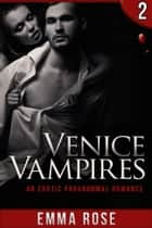 Venice Vampires 2 - An Erotic Paranormal Romance ebook by Emma Rose