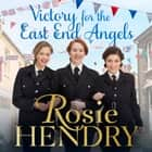 Victory for the East End Angels - A nostalgic wartime saga about love and friendship during the Blitz audiobook by Rosie Hendry