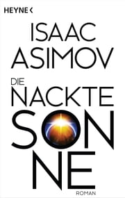 Die nackte Sonne - Roman 電子書籍 by Isaac Asimov, Heinz Nagel