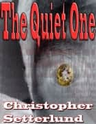 The Quiet One ebook by Christopher Setterlund