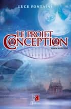Le projet Conception - Roman fantastique eBook by Luce Fontaine