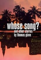 Whose Song? - And Other Stories ebook by Thomas Glave