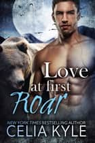 Love at First Roar ebook by Celia Kyle