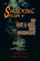 SHOCKING STORY - THE BOY & GIRL FROM BUCKHOLLOW ebook by David K. Carl and Rebecca A. Russell