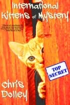 International Kittens of Mystery ebook by Chris Dolley
