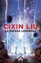 La esfera luminosa eBook by Cixin Liu