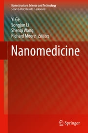 Nanomedicine - Principles and Perspectives ebook by Yi Ge,Songjun Li,Shenqi Wang,Richard Moore