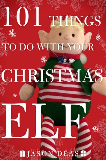 101 Things To Do With Your Christmas Elf Ebook By Jason Deas